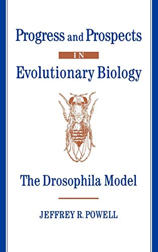 Progress and Prospects in Evolutionary Biology: The Drosophila Model (Oxford Series in Ecology & Evolution)