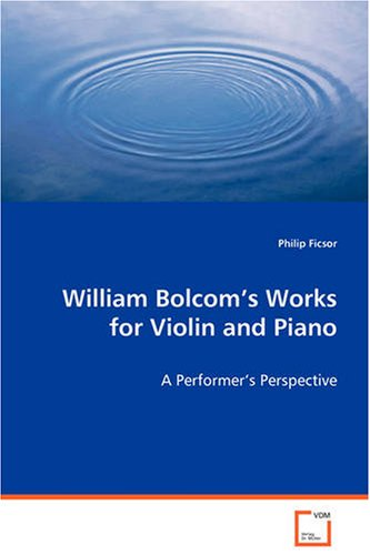 Read Online William Bolcom¿¿¿s Works for Violin and Piano: A Performer¿¿¿s Perspective ebook