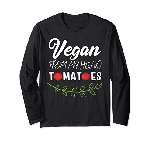 (Funny Vegan Plant Based Diet From My Head ToMaToes Long Sleeve T-Shirt)