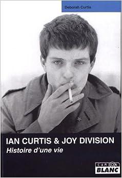 Joy Division : Histoire dune vie