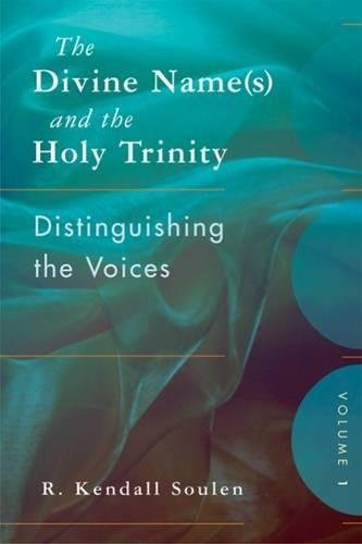 1: The Divine Name(s) and the Holy Trinity, Volume One: Distinguishing the Voices