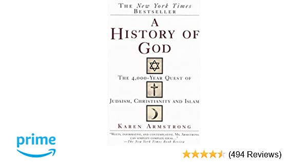 A History Of God The 4 000 Year Quest Of Judaism Christianity And