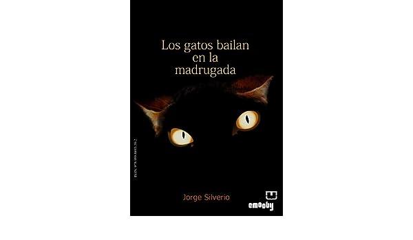 Amazon.com: Los gatos bailan en la madrugada (Spanish Edition) eBook: Jorge Godofredo Silverio Tejera, EMOOBY: Kindle Store