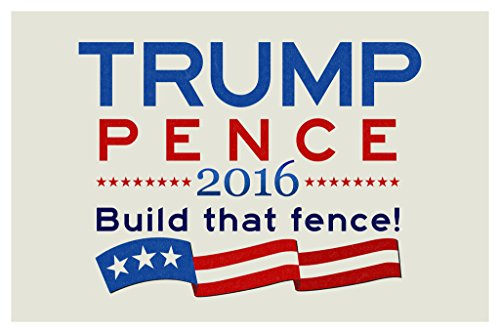 Trump Pence Build That Fence! Campaign Poster