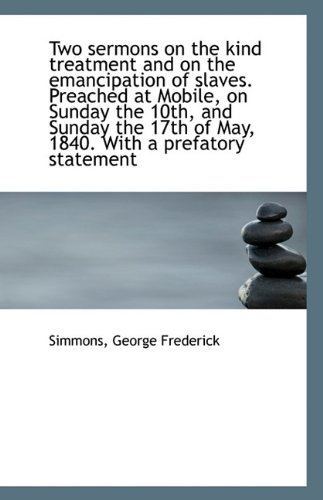 Download Two sermons on the kind treatment and on the emancipation of slaves. Preached at Mobile, on Sunday t pdf epub