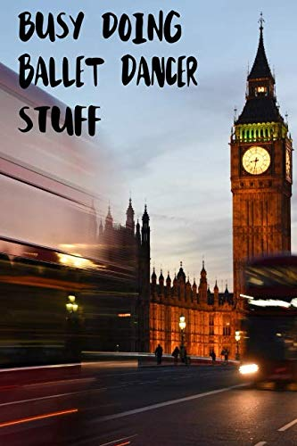 Busy Doing Ballet Dancer Stuff: Big Ben In Downtown City London With Blurred Red Bus Transportation System Commuting in England Long-Exposure Road Blank Lined Notebook Journal Gift Idea