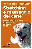 Image de Stretching e massaggio del cane. Guida pratica per la salute e il benessere del nostro amico