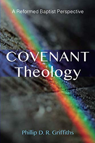 Covenant Theology: A Reformed Baptist Perspective ()