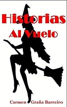 Historias al vuelo (Spanish Edition) by [Graña Barreiro, Carmen]