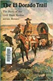 The El Dorado Trail: The Story of the Gold Rush Routes across Mexico (Bison Book)