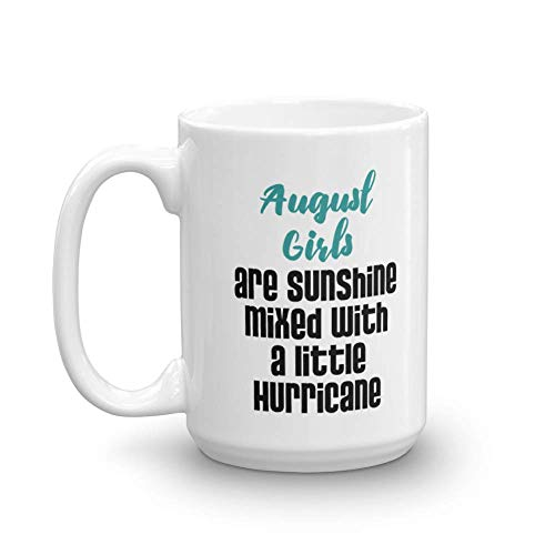 August Girls Are Sunshine With A Little Hurricane Birthday Coffee & Tea Gift Mug Cup For A Woman Loved One And A Girl Friend Born In The Month Of August (15oz)