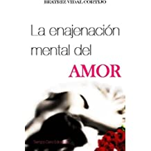 La enajenacion mental del amor (Spanish Edition) Mar 29, 2014