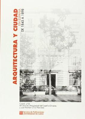 Arquitectura y ciudad en España de 1845 a 1898: Amazon.es: Antigüedad del Castillo-Olivares, Mª Dolores, Cirici Narváez, Juan Ramón: Libros