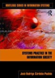 Systems Practice in the Information Society (Routledge Series in Information Systems), José-Rodrigo Córdoba-Pachón, 0415992303