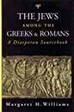 The Jews among the Greeks and Romans : A Diasporan Sourcebook, Williams, Margaret, 0801859379