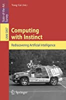 Computing with Instinct: Rediscovering Artificial Intelligence Front Cover