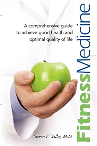 Fitness Medicine: A Comprehensive Guide to Achieve Good Health and Optimal Quality of Life