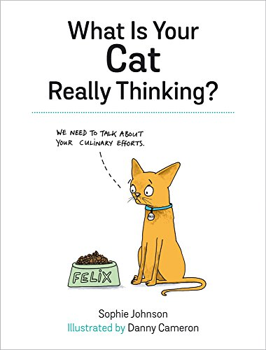 What Is Your Cat Really Thinking?: Funny Advice and Hilarious Cartoons to Help You Understand What Your Cat is Trying to Tell You