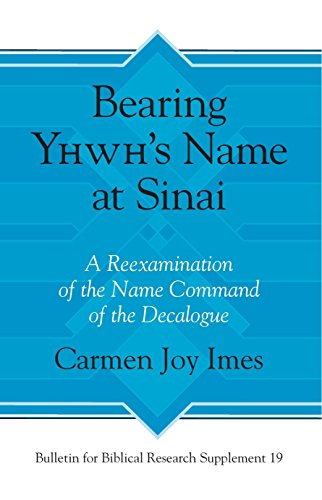 Bearing Yhwh's Name at Sinai: A Reexamination of the Name Command of the Decalogue (Bulletin for Biblical Research Supplement)