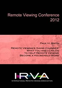 Paul H. Smith - Help 'Remote Viewing' Become a Household Word (IRVA 2012)