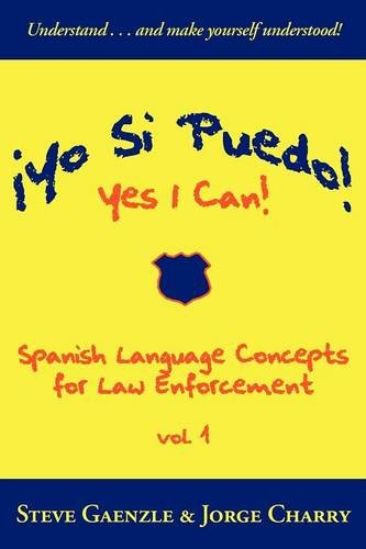 ¡Yo Si Puedo! Yes I Can!: Spanish Language Concepts for Law Enforcement (Spanish Edition)