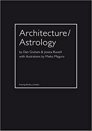 Architecture / Astrology: By Dan Graham & Jessica Russell With Illustrations By Mieko Meguro por Dan Graham epub