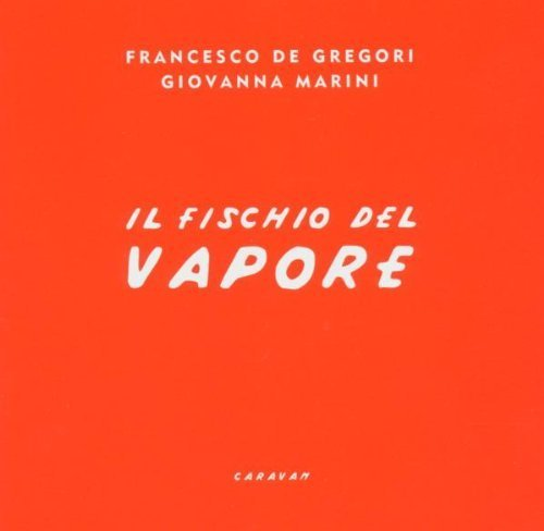 Francesco De Gregori - Il Fischio Del Vapore By Francesco De Gregori - Zortam Music