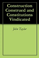 Construction Construed and Constitutions Vindicated
