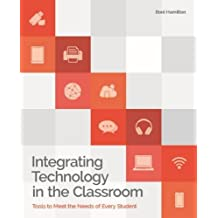 Integrating Technology in the Classroom: Tools to Meet the Need of Every Student