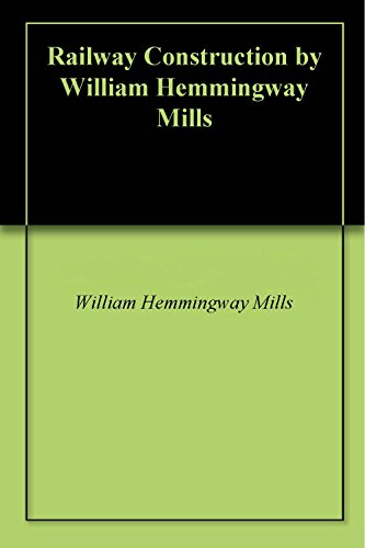 - Railway Construction by William Hemmingway Mills