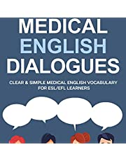 Medical English Dialogues: Clear & Simple Medical English Vocabulary for ESL/EFL Learners (Intermediate and Advanced English Conversation Dialogues)
