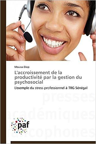 Livre L'accroissement de la productivité par la gestion du psychosocial: L'exemple du stress professionnel à TRG Sénégal pdf, epub ebook