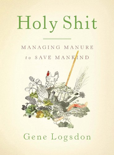 Holy Shit: Managing Manure to Save Mankind by [Logsdon, Gene]