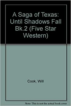 A Saga of Texas: Until Shadows Fall Bk.2 (Five Star Western)