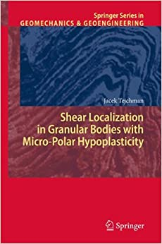 Shear Localization in Granular Bodies with Micro-Polar Hypoplasticity (Springer Series in Geomechanics and Geoengineering)