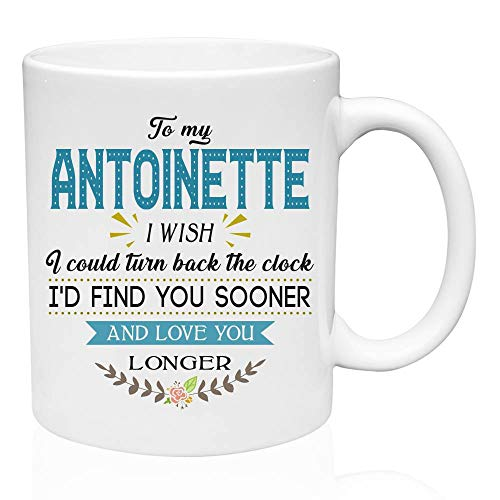 - Valentine Gifts Mug To My Antoinette I Wish I Could Turn Back The Clock I'd Find You Sooner And Love You Longer - Funny Gift For Wife Husband, Gift Ideas For Valentine, Anniversary,Valentine Mug