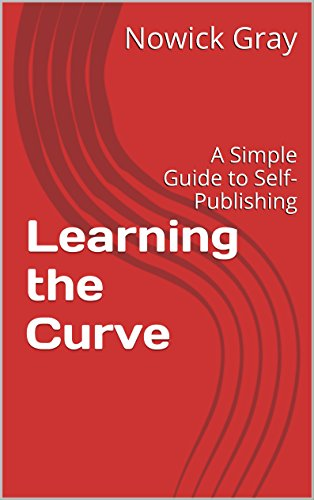 Learning the Curve: A Simple Guide to Self-Publishing (Nowick Gray)
