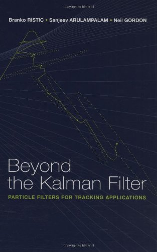 Beyond the Kalman Filter: Particle Filters for Tracking Applications (Artech House Radar Library) (Artech House Radar Library (Hardcover))