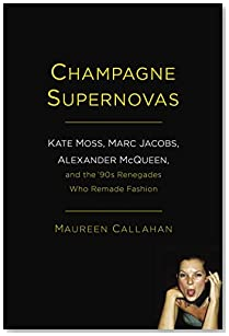 Champagne Supernovas: Kate Moss, Marc Jacobs, Alexander McQueen, and the
