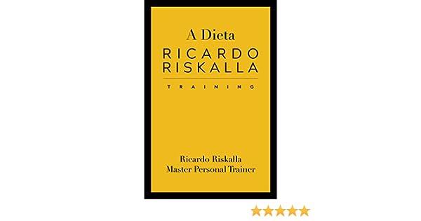 A Dieta do Treinamento Ricardo Riskalla : Longevidade, Beleza, Desintoxicação, Dieta, Exercício , Perda de Peso (Portuguese Edition)