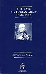 The Late Victorian Army, 1868-1902 (Manchester History of the British Army)