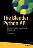The Blender Python API: Precision 3D Modeling and Add-on Development Front Cover