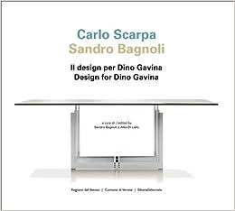 Carlo Scarpa, Sandro Bagnoli. Il design per Dino Gavina ...