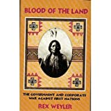 Blood of the Land : Government and Corporate War Against Indigenous America, Weyler, Rex, 0865712417