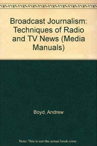 Broadcast Journalism: Techniques of Radio and TV News (Journalism Media Manual)