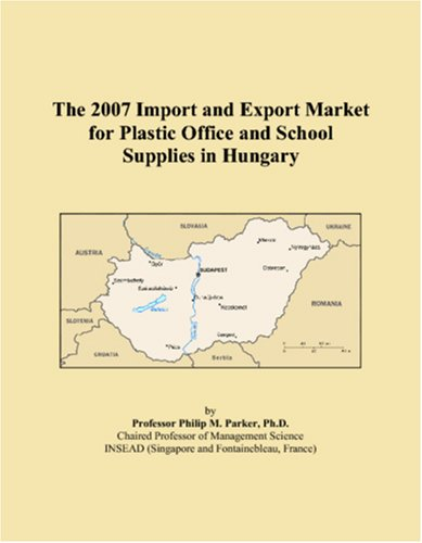 Read Online The 2007 Import and Export Market for Plastic Office and School Supplies in Hungary PDF