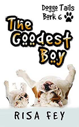 The Goodest Boy: Doggo Tails Bork 6 (English Edition) eBook ...