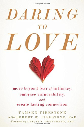 Daring to Love: Move Beyond Fear of Intimacy, Embrace Vulnerability, and Create Lasting Connection