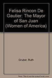 Felisa Rincon De Gautier: The Mayor of San Juan (Women of America)