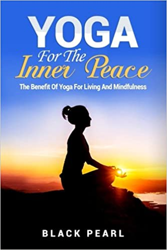 YOGA: Yoga For The Inner Peace: The Benefit Of Yoga For ...